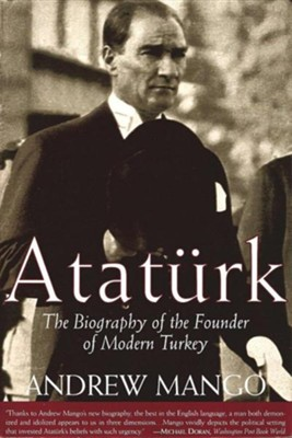 Ataturk: The Biography of the Founder of Modern Turkey  -     By: Andrew Mango