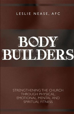 Body Builders Cross Training  -     By: Leslie Nease