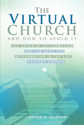 The Virtual Church-And How to Avoid It  -     By: Peter C. Glover