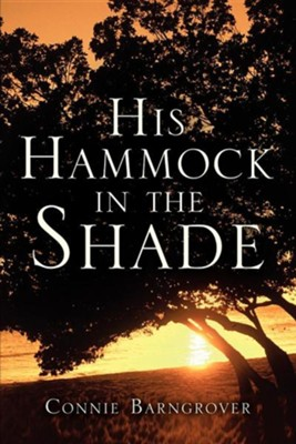 His Hammock in the Shade  -     By: Connie Barngrover