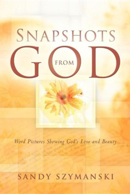 Snapshots from God  -     By: Sandy Szymanski