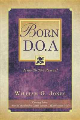 Born D.O.A.  -     By: William G. Jones