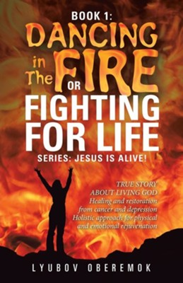 Book 1: Dancing in the Fire or Fighting for Life  -     By: Lyubov Oberemok