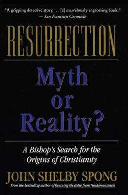 Resurrection: Myth or Reality?  -     By: John Shelby Spong