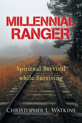 Millennial Ranger: Spiritual Survival While Surviving  -     By: Christopher L. Watkins