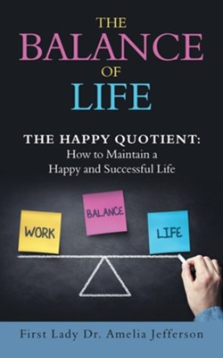 The Balance of Life: The Happy Quotient: How to Maintain a Happy and Successful Life  -     By: Amelia Jefferson