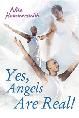 Yes, Angels Are Real  -     By: Nita Hammersmith