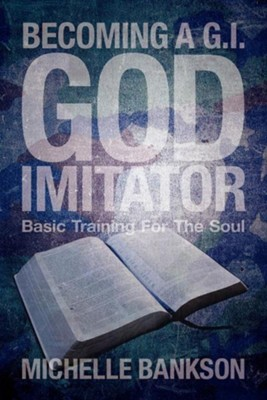 Becoming A G.I. God Imitator  -     By: Michelle Bankson