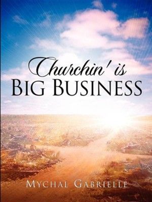 Churchin' Is Big Business  -     By: Mychal Gabrielle