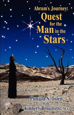 Abram's Journey: Quest for the Man in the Stars  -     By: Pamilla S. Tolen, Kimberly Brouillette