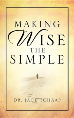 Making Wise the Simple  -     By: Jack Schaap