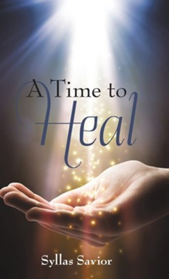A Time to Heal  -     By: Syllas Savior