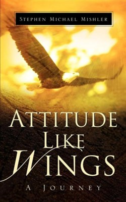 Attitude Like Wings  -     By: Stephen Michael Mishler