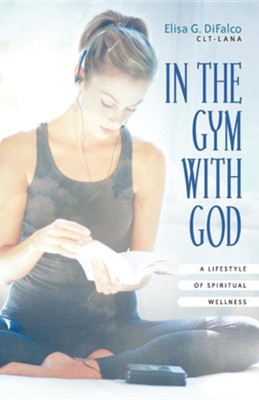 In the Gym with God  -     By: Elisa G. Difalco