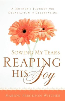 Sowing My Tears, Reaping His Joy  -     By: Marion Ferguson Witcher