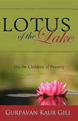 Lotus of the Lake: On the Children of Poverty  -     By: Gurpavan Kaur Gill