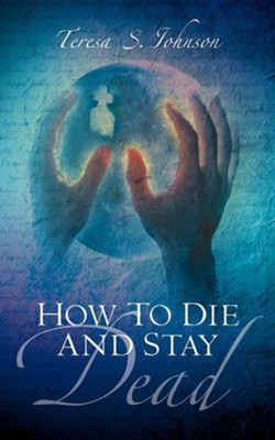 How to Die and Stay Dead  -     By: Teresa S. Johnson