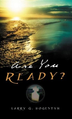 Are You Ready?  -     By: Larry G. Hogestyn