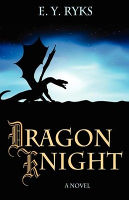 Dragon Knight  -     By: E.Y. Ryks