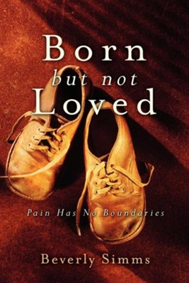 Born, But Not Loved  -     By: Beverly Simms