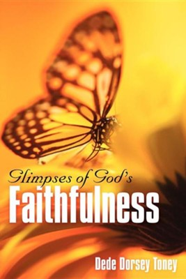 Glimpses of God's Faithfulness  -     By: Dede Dorsey Toney