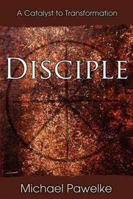 Disciple: A Catalyst to Transformation  -     By: Michael Pawelke