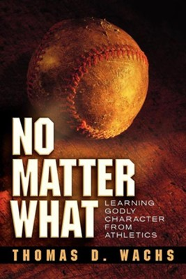 No Matter What  -     By: Thomas D. Wachs