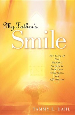 My Father's Smile  -     By: Tammy L. Dahl