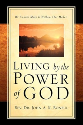 Living by the Power of God  -     By: John A.K. Bonful