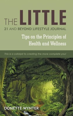 The Little 21 and Beyond Lifestyle Journal: Tips on the Principles of Health and Wellness  -     By: Donette Wynter