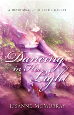 Dancing in His Light  -     By: Lisanne McMurray