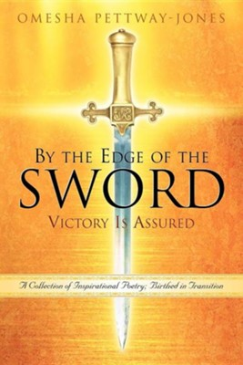 By the Edge of the Sword-Victory Is Assured  -     By: Omesha Pettway-Jones