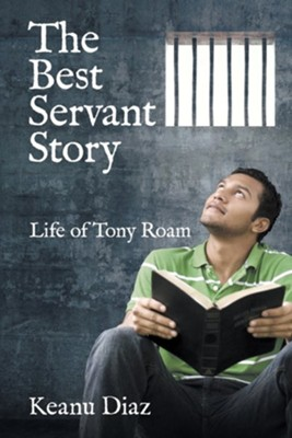 The Best Servant Story: Life of Tony Roam  -     By: Keanu Diaz