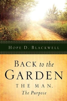 Back to the Garden, the Man, the Purpose  -     By: Hope D. Blackwell