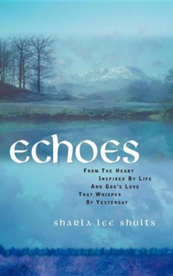 Echoes  -     By: Sharla Lee Shults