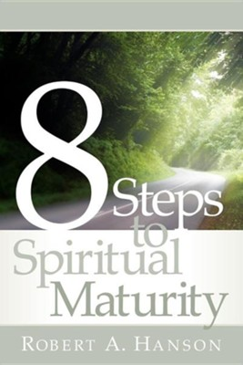 8 Steps to Spiritual Maturity  -     By: Robert A. Hanson