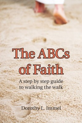 The Abcs of Faith: A Step by Step Guide to Walking the Walk  -     By: Dorothy L. Immel