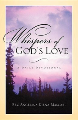 Whispers of God's Love  -     By: Angelina Kiena Mascari