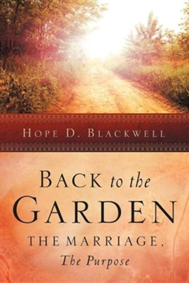 Back to the Garden, the Marriage, the Purpose  -     By: Hope D. Blackwell