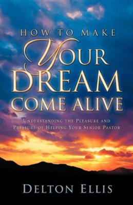 How to Make Your Dream Come Alive  -     By: Delton Ellis