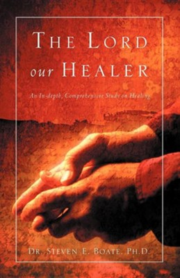 The Lord Our Healer  -     By: Steven E. Boate, Pastor Steven Boate