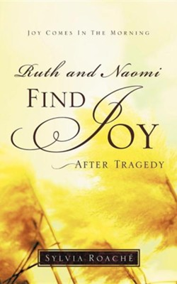 Ruth and Naomi Find Joy After Tragedy  -     By: Sylvia Roache'