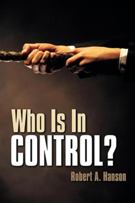 Who Is in Control?  -     By: Robert A. Hanson