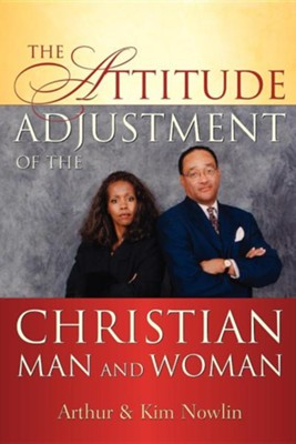 The Attitude Adjustment of the Christian Man and Woman  -     By: Arthur Nowlin, Kim Nowlin