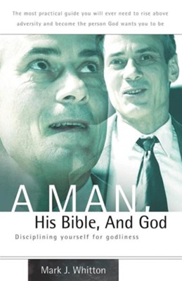 A Man, His Bible, and God  -     By: Mark J. Whitton