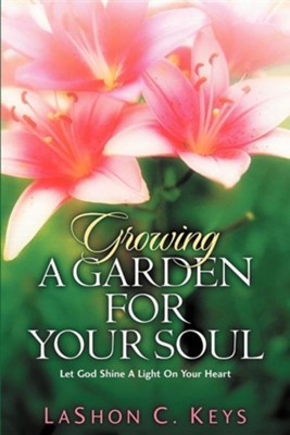 Growing a Garden for Your Soul  -     By: Lashon C. Keys