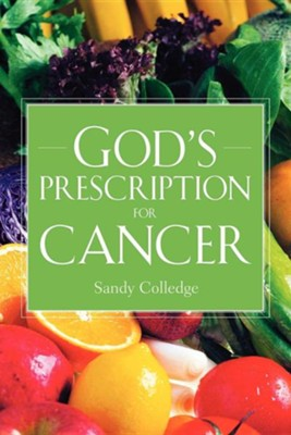 God's Prescription for Cancer  -     By: Sandy Colledge