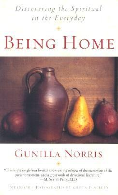 Being Home: Discovering the Spiritual in the Everyday  -     By: Gunilla Brodde Norris