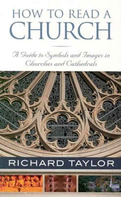 How to Read a Church: A Guide to Symbols, Images, and  Rituals in Churches and Cathedrals  -     By: Richard Taylor