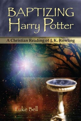Baptizing Harry Potter: A Christian Reading of J.K. Rowling  -     By: Luke Bell